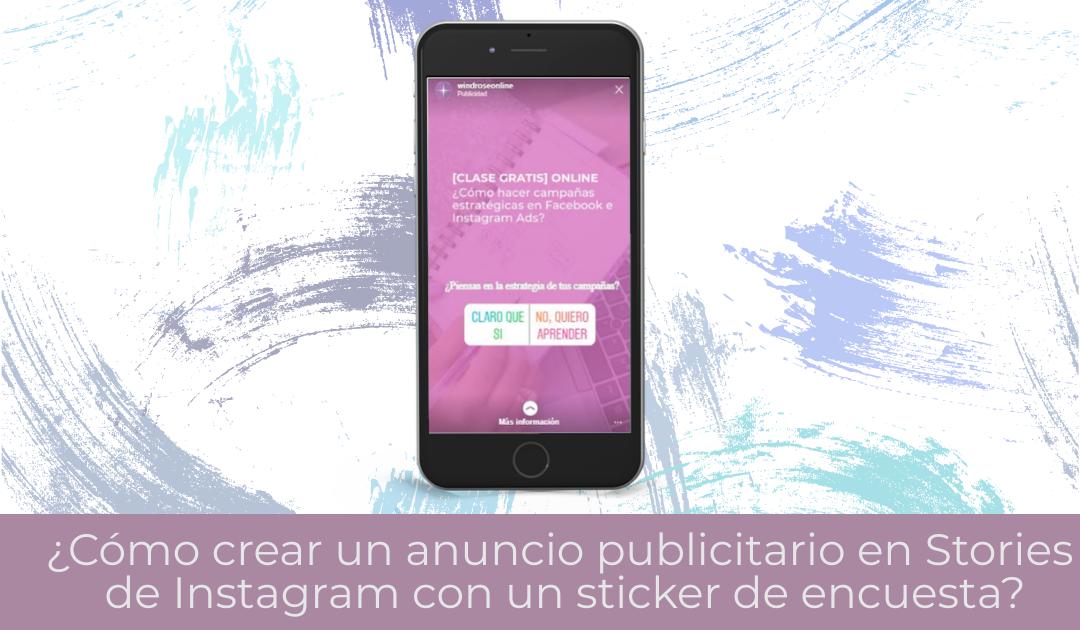 ¿Cómo crear un anuncio publicitario en Stories de Instagram con un sticker de encuesta?