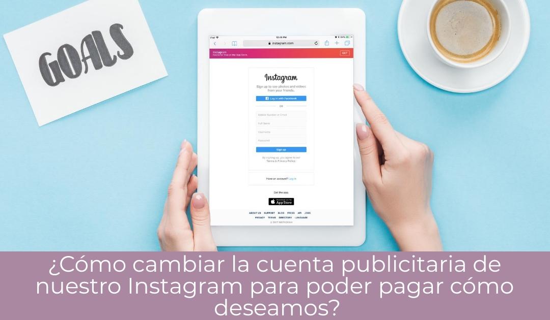¿Cómo cambiar la cuenta publicitaria de nuestro Instagram?