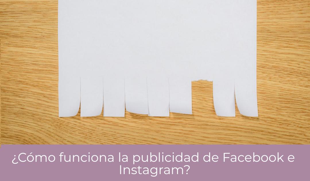 ¿Cómo funciona la publicidad de Facebook e Instagram?