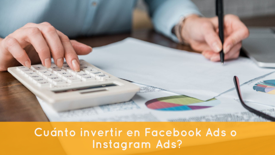¿Cuánto invertir en Facebook Ads o Instagram Ads?