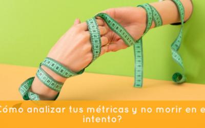 ¿Cómo analizar tus métricas y no morir en el intento?