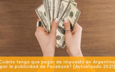 ¿Cuánto tengo que pagar de impuesto en Argentina por la publicidad de Facebook? [Actualizado 2021]